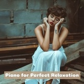 Piano for Perfect Relaxation von Various Artists