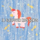 18 Sleepover Kids Songs by Canciones Infantiles