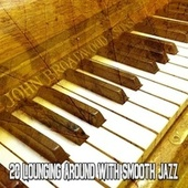20 Lounging Around with Smooth Jazz by Relaxing Piano Music Consort