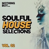 Nothing But... Soulful House Selections, Vol. 02 by Various Artists