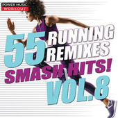 55 Smash Hits! Running Remixes Vol. 8 by Power Music Workout