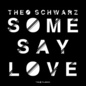 Some Say Love von Theo Schwarz