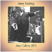 Jazz Gallery (EP) (All Tracks Remastered) by Jimmy Rushing