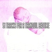 51 Tracks for a Tranquil Bedtime by Calming Sounds