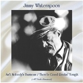 Ain't Nobody's Business / There's Good Rockin' Tonight (All Tracks Remastered) by Jimmy Whiterspoon