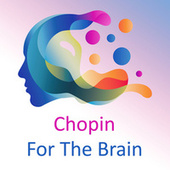 Chopin For The Brain by Frédéric Chopin