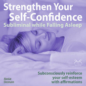 Strengthen Your Self-Confidence While Falling Asleep: Subconsciously Reinforce Your Self-Esteem with Affirmations von Colin Griffiths-Brow