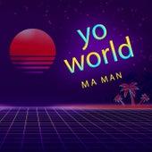 Yo World de THE M-A MAN