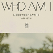 Who Am I (Acoustic) von Needtobreathe