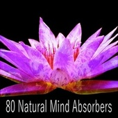 80 Natural Mind Absorbers by Lullabies for Deep Meditation