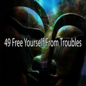 49 Free Yourself from Troubles by Lullabies for Deep Meditation