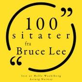 100 Bruce Lee-sitater (Samling 100 sitater fra) by Bruce Lee