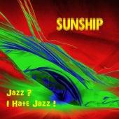 Jazz ? I Hate Jazz ! von Sunship