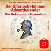 Die Reise nach Jerusalem - Der Sherlock Holmes-Adventkalender, Tag 23 (Ungekürzt) von Sir Arthur Conan Doyle