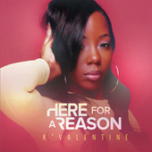 HERE FOR A REASON by K'Valentine