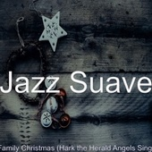 Family Christmas (Hark the Herald Angels Sing) de Jazz Suave