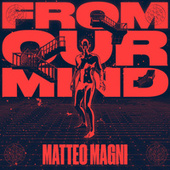From Our Mind EP by Matteo Magni