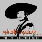 Antonio Aguilar - The 20 Greatest Hits by Antonio Aguilar