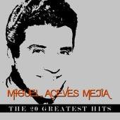 Miguel Aceves Mejía - The 20 Greatest Hits by Miguel Aceves Mejia