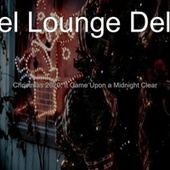 Christmas 2020; It Came Upon a Midnight Clear von Hotel Lounge Deluxe