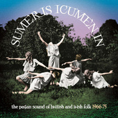 Sumer Is Icumen In: The Pagan Sound Of British And Irish Folk 1966-75 by Various Artists