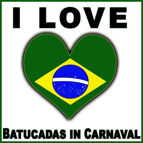 I Love Batucadas in Carnaval by Samba Brazilian Batucada Band