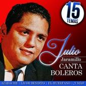 Julio Jaramillo Canta Boleros 15 Temas by Julio Jaramillo
