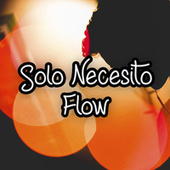 Solo Necesito Flow de Various Artists