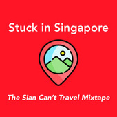 Stuck In Singapore : The Sian Can't Travel Mixtape van Various Artists