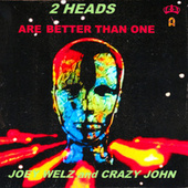 Two Heads Are Better Than One by Crazy John