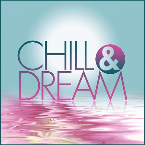 Chill & Dream by Various Artists