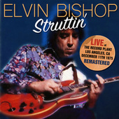 Struttin' (Remastered) (Live At The Record Plant, 11 Dec 75) de Elvin Bishop