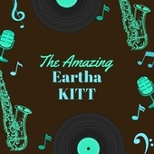 The Amazing Eartha Kitt von Eartha Kitt