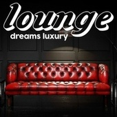 Lounge Dreams Luxury (Exclusive Experience Electronic Lounge Music Luxury 2021) von Various Artists