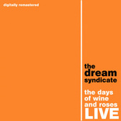 The Days Of Wine And Roses (Remastered) (Live At The Agora Ballroom, Cleveland, Ohio, 22 June 1983) by The Dream Syndicate