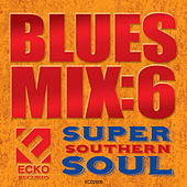 Blues Mix, Vol. 6: Super Southern Soul by Various Artists