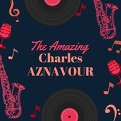 The Amazing Charles Aznavour by Charles Aznavour