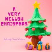 A Very Mellow Christmas - Relaxing Choral Classics de Various Artists