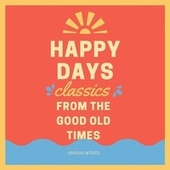 Happy Days (Classics from the Good Old Times) von Various Artists