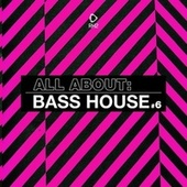 All About: Bass House, Vol. 6 by Various Artists