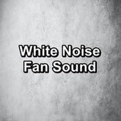 White Noise Fan Sound by Sounds for Life