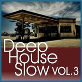 Deep House Slow, Vol. 3 de Subsun, Neon Town, Klod Rights, No Spy, Kat, Fox, Qbt, Claudio Giusti, Omniway, Mars Dust, Moontronic