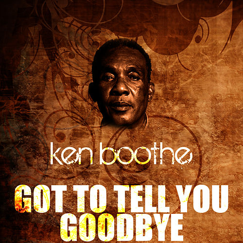 Got To Tell You Goodbye by Ken Boothe