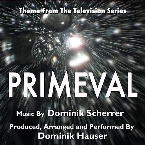 Primeval - Theme from the Television Series (Dominik Scherrer) by Dominik Hauser