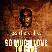 So Much Love To Give de Ken Boothe