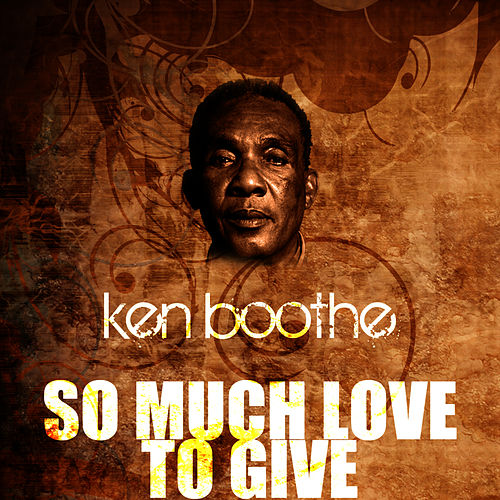 So Much Love To Give by Ken Boothe