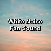 White Noise Fan Sound by White Noise Sleep Therapy