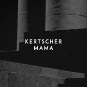 Mama by Kertscher