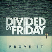 Prove It by Divided By Friday