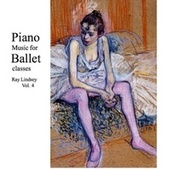 Piano Music for Ballet Class, Vol. 4 by Ray Lindsey